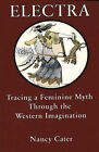 Electra: Tracing the Feminine Myth Through the Western Imagination by Nancy Cater (Paperback, 2006)