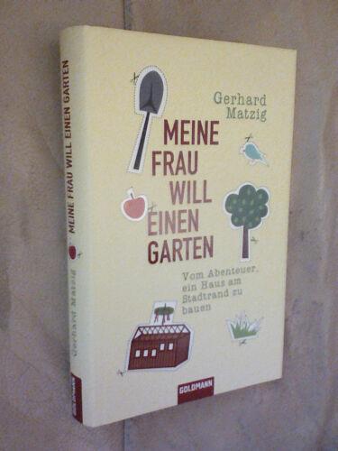 1 von 1 - Gerhard Matzig: Meine Frau will einen Garten (Gebundene Ausgabe)