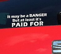 IT MAY BE A BANGER BUT ITS PAID FOR Funny bumper vinyl sticker custom graphics