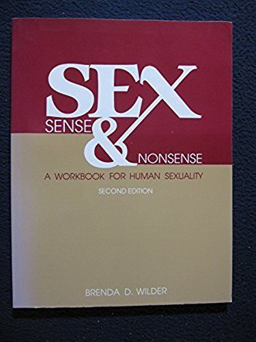 Sex, Sense and Nonsense : A Workbook for Human Sexuality by Brenda D. Wilder (19