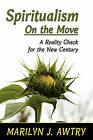 Spiritualism on the Move: A Reality Check for the New Century by Marilyn J Awtry (Paperback / softback, 2011)
