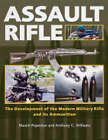 Assault Rifle: The Development of the Modern Military Rifle and Its Ammunition by Maxim Popenker, Anthony G. Williams (Hardback, 2004)