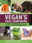 Vegan's Daily Companion: 365 Days of Inspiration for Cooking, Eating, and Living Compassionately by Colleen Patrick-Goudreau (Hardback, 2011)