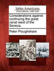 Considerations Against Continuing the Great Canal West of the Seneca. by Peter Ploughshare (Paperback / softback, 2012)