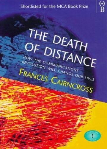 1 of 1 - Good, The Death of Distance: Communications Revolution and Its Implications, Cai