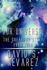 Our Universe The Greatest Story Ever Told 9781451292251 Paperback