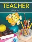 Teacher Journal by Speedy Publishing LLC (Paperback / softback, 2015)