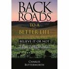 Back Roads to a Better Life Believe It or Not 9781425971328 Butterworth