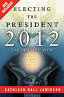 Electing the President, 2012: The Insiders' View by University of Pennsylvania Press (Paperback, 2013)