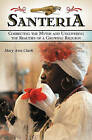 Santeria: Correcting the Myths and Uncovering the Realities of a Growing Religion by Mary Ann Clark (Hardback, 2007)
