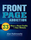 Front Page Addiction: 33 Ways to Boost Traffic to Your Website by Alan Rabinowitz (Hardback, 2011)