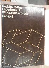 ESPERIENZE DI EDUCAZIONE ARTISTICA Vol I Rodolfo Calloni Sansoni Arte Artistica