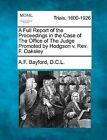 A Full Report of the Proceedings in the Case of the Office of the Judge Promoted by Hodgson V. REV. F. Oakeley by A F Bayford D C L (Paperback / softback, 2012)