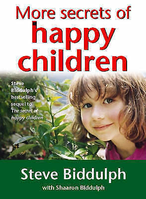 """AS NEW"" Biddulph, Steve, More Secrets of Happy Children: A guide for parents Bo"