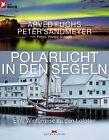Polarlicht in den Segeln von Peter Sandmeyer und Arved Fuchs (2013, Gebundene Ausgabe)