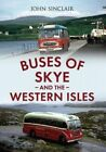 Buses of Skye and the Western Isles by John Sinclair (Paperback, 2014)