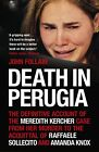 Death in Perugia: The Definitive Account of the Meredith Kercher case from her murder to the acquittal of Raffaele Sollecito and Amanda Knox by John Follain (Paperback, 2012)