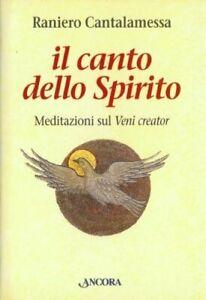 Il canto dello Spirito. Meditazioni sul Veni Creator - Raniero Cantalamessa