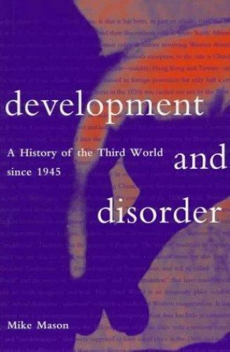 Development and Disorder : A History of the Third World since 1945 by Mike Mason