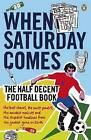 When Saturday Comes: The Half Decent Football Book by When Saturday Comes (Paperback, 2006)