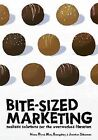 Bite-Sized Marketing: Realistic Solutions for the Overworked Librarian by Jonathan Silberman, Mary Evangeliste, Nancy Dowd (Paperback / softback, 2009)