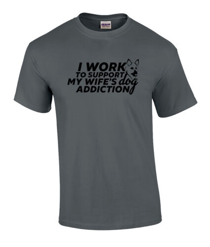 German Shepherd Work To Support My Wifes Dog Addiction T Shirt