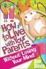 How to Live with Your Parents without Losing Your Mind: A Book for Teenagers That Every Parent Should Read by Ken Davis (Paperback, 1988)