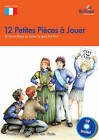 12 Petites Pieces a Jouer, KS2: 12 Short French Plays to Listen to and Act Out by Sue Finnie, Daniele Bourdais (Mixed media product, 2011)