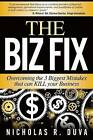 The Biz Fix: Overcoming the 3 Biggest Mistakes That Can Kill Your Business by Nicholas R Duva (Paperback / softback, 2013)