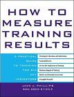 How to Measure Training Results: A Practical Guide to Tracking the Six Key Indicators by Jack Phillips, Ron Stone (Hardback, 2002)