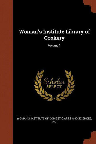 Woman's Institute Library of Cookery; Volume 1.