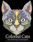 Adult Coloring Book Colorful Cats: Stress Relieving Cat Coloring Books to Help You Relax and Unwind by Adult Coloring Books (Paperback, 2016)