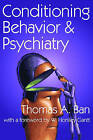 Conditioning Behavior and Psychiatry by Thomas A. Ban (Paperback, 2008)
