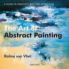 The Art of Abstract Painting by Rolina Van Vliet (Paperback, 2009)
