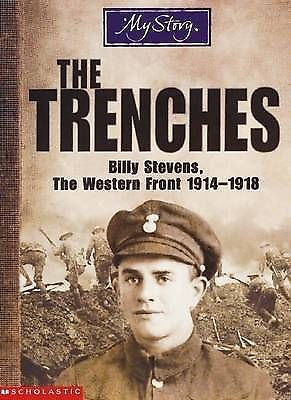 """AS NEW"" The Trenches: Billy Stevens, the Western Front, 1914-1918 (My Story), E"