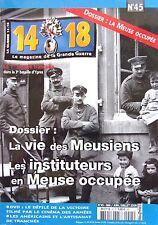 LE MAGAZINE DE LA GRANDE GUERRE N° 45 - Guerre  14/18 la vie des Meusiens