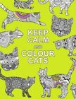 Keep Calm and Colour Cats: Creative Calm for Cat Lovers by Summersdale Publishers (Paperback, 2016)