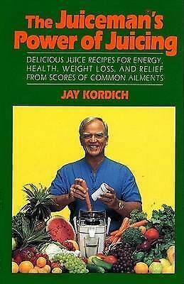 The Juiceman's Power of Juicing by Kordich, Jay
