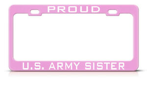 PROUD U.S UNITED STATES ARMY SISTER SOFT PINK License Plate Frame Tag Border