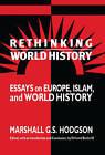 Rethinking World History: Essays on Europe, Islam and World History by Marshall G. S. Hodgson (Hardback, 1993)