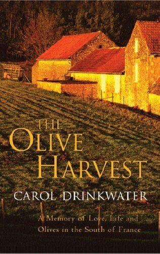 The Olive Harvest: A Memoir of Love, Old Trees and Olive Oil By Carol Drinkwate