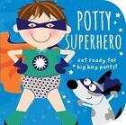Potty Book: Potty Superhero : Get Ready for Big Boy Pants! by Mabel Forsyth (2013, Board Book)