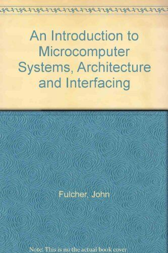 An Introduction to Microcomputer Systems, Architecture and Interfacing,John Ful