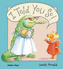 I Told You So! by Sarah Arnold (Paperback, 2009)