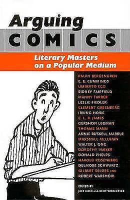 Arguing Comics: Literary Masters on a Popular Medium by University Press of...