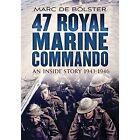 47 Royal Marine Commando: An Inside Story 1943-1946 by Marc De Bolster (Hardback, 2014)