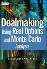 Dealmaking: Using Real Options and Monte Carlo Analysis by Richard Razgaitis (Hardback, 2003)