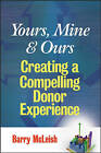 Yours, Mine, and Ours: Creating a Compelling Donor Experience by Barry J. McLeish (Hardback, 2007)