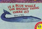 Is a Blue Whale the Biggest Thing There Is? by Robert E Wells (Hardback, 2012)
