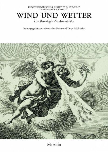 Wind und Wetter Die Ikonologie der Atmosphäre - Marsilio Editore Venezia - 2009
